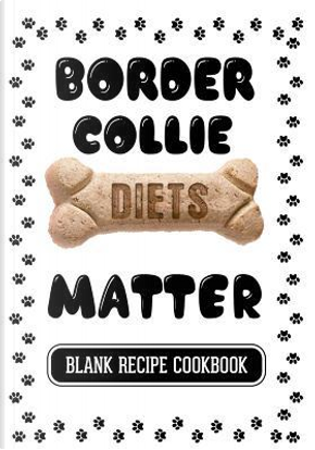Border Collie Diets Matter by Dartan Creations
