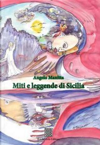 Miti e leggende di Sicilia by Angelo Manitta