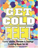 Get Cold Feet Funny Idioms, Phrases & Sayings by Anne Manera