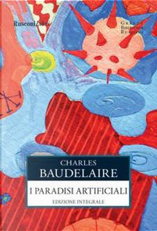 I paradisi artificiali. Ediz. integrale by Charles Baudelaire