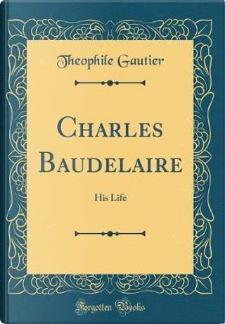 Charles Baudelaire by THEOPHILE GAUTIER