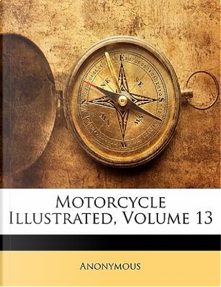 Motorcycle Illustrated, Volume 13 by ANONYMOUS