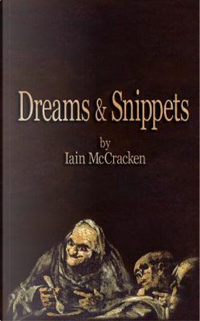 Dreams & Snippets by Iain Mccracken