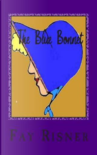 The Blue Bonnet by Fay Risner