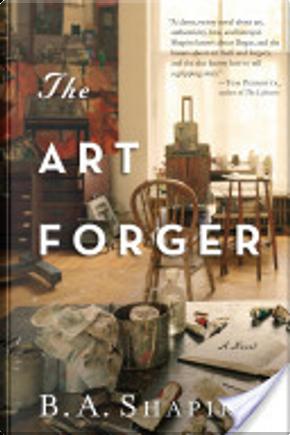 The Art Forger by Barbara Shapiro, B A Shapiro