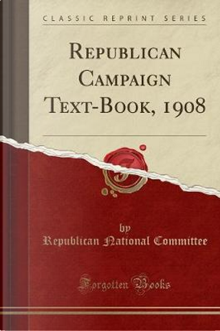 Republican Campaign Text-Book, 1908 (Classic Reprint) by Republican National Committee