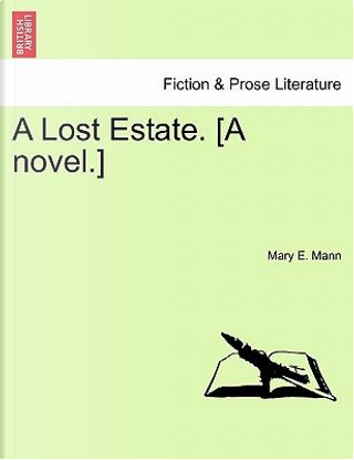 A Lost Estate. [A novel.] Vol. II by Mary E. Mann