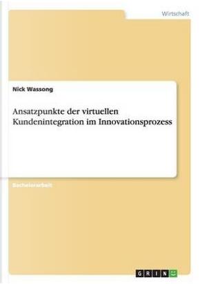 Ansatzpunkte der virtuellen Kundenintegration im Innovationsprozess by Nick Wassong