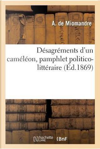 D sagr ments d'Un Cam l on, Pamphlet Politico-Litt raire by de Miomandre-A