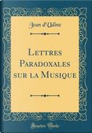 Lettres Paradoxales sur la Musique (Classic Reprint) by Jean D'Udine