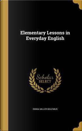 ELEM LESSONS IN EVERYDAY ENGLI by Emma Miller Bolenius