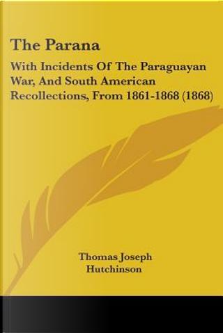 The Parana by Thomas Joseph Hutchinson
