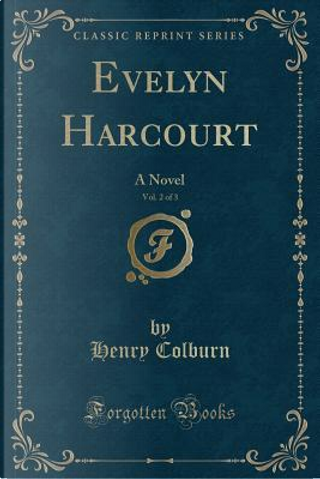 Evelyn Harcourt, Vol. 2 of 3 by Henry Colburn