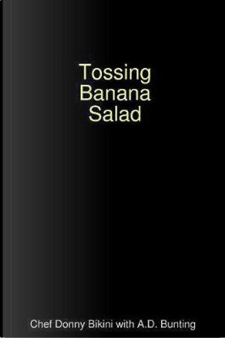Tossing Banana Salad by A.D. Bunting