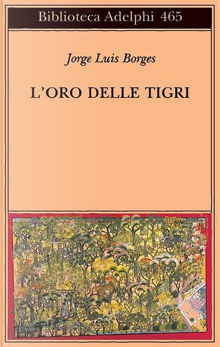 L'oro delle tigri by Jorge Luis Borges