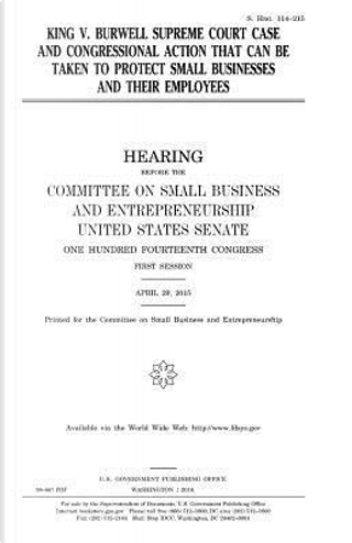 King V. Burwell Supreme Court Case and Congressional Action That Can Be Taken to Protect Small Businesses and Their Employees by United States Congress