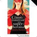 Cómo construir una superheroína by Sandra Barneda