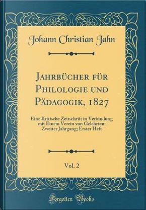 Jahrbücher für Philologie und Pädagogik, 1827, Vol. 2 by Johann Christian Jahn