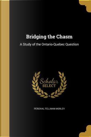 BRIDGING THE CHASM by Percival Fellman Morley