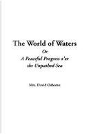 The World Of Waters Or A Peaceful Progress O'er The Unpathed Sea by David Osborne