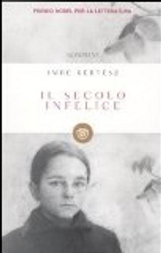 Il secolo infelice by Imre Kertesz