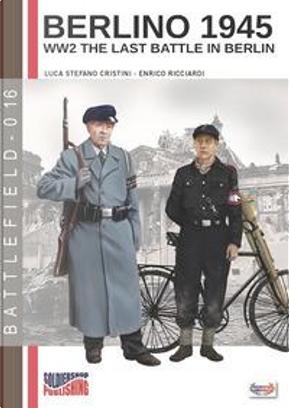 Berlino 1945. WW2 the last battle in Berlin. Ediz. italiana by Luca Stefano Cristini