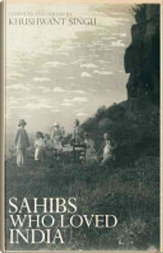 Sahibs who loved India by KHUSHWANT SINGH