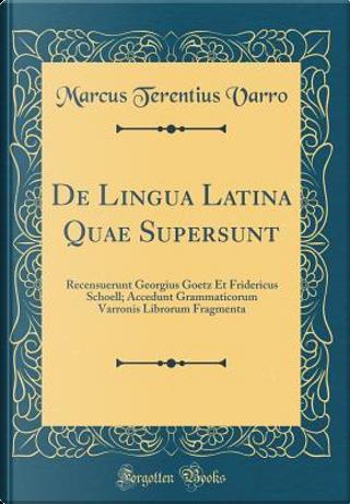 De Lingua Latina Quae Supersunt by Marcus Terentius Varro
