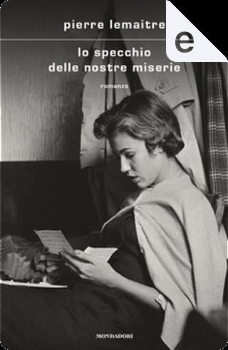Lo specchio delle nostre miserie by Pierre Lemaitre
