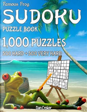 Famous Frog Sudoku Puzzle Book 1,000 Puzzles, 500 Hard and 500 Very Hard by Dan Croker