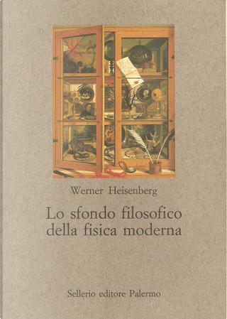 Lo sfondo filosofico della fisica moderna by Werner Heisenberg