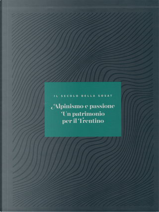 Alpinismo e passione. Un patrimonio per il Trentino by Andrea Zanotti, Franco De Battaglia, Maurizio Cau, Mirko Saltori, Sandra Tafner, Toni Cembran