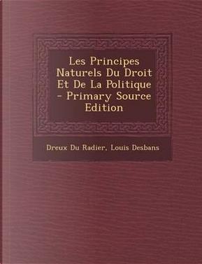 Les Principes Naturels Du Droit Et de La Politique by Dreux Du Radier