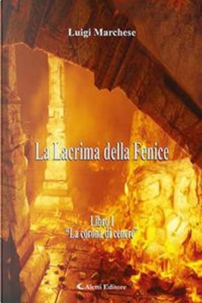 La corona di cenere. La Lacrima della Fenice by Luigi Marchese