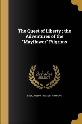 QUEST OF LIBERTY THE ADV OF TH by Basil Joseph 1879-1951 Mathews