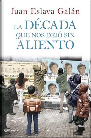 La decada que nos dejó sin aliento by Juan Eslava Galán