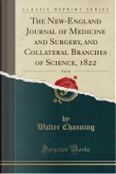 The New-England Journal of Medicine and Surgery, and Collateral Branches of Science, 1822, Vol. 11 (Classic Reprint) by Walter Channing