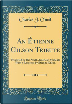An Étienne Gilson Tribute by Charles J. O'Neil