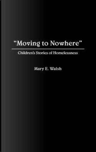 Moving to Nowhere by Mary E. Walsh