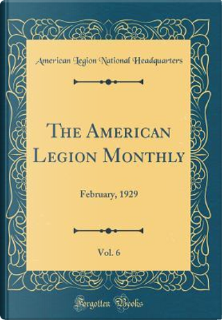The American Legion Monthly, Vol. 6 by American Legion National Headquarters