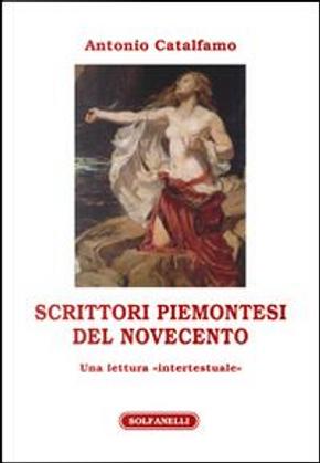 Scrittori piemontesi del Novecento. Una lettura «intertestuale» by Antonio Catalfamo