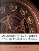 Mémoires de M. Gisquet, ancien préfet de police by Joseph-Henri Gisquet
