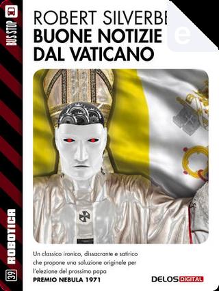 Buone notizie dal Vaticano by Robert Silverberg