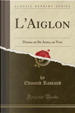 L'Aiglon by Edmond Rostand