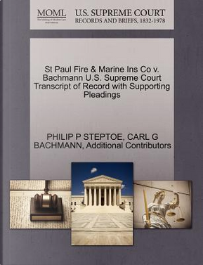 St Paul Fire & Marine Ins Co V. Bachmann U.S. Supreme Court Transcript of Record with Supporting Pleadings by Philip P. Steptoe
