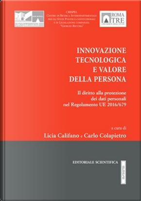 Innovazione tecnologica e valore della persona by Carlo Colapietro, Licia Califano