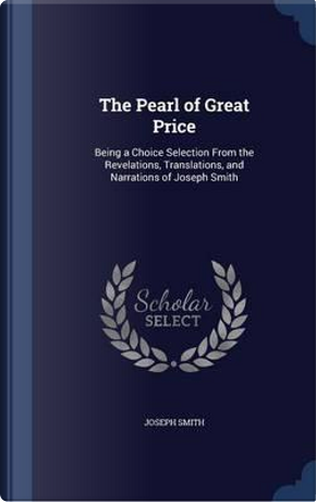 The Pearl of Great Price by Dr Joseph Smith
