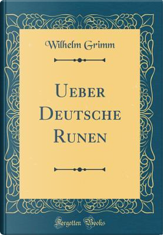 Ueber Deutsche Runen (Classic Reprint) by Wilhelm Grimm