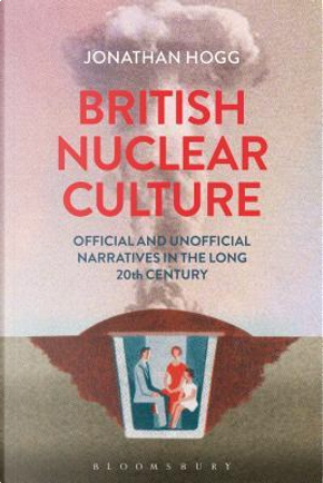 British Nuclear Culture by Jonathan Hogg