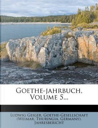 Goethe-Jahrbuch, Volume 5... by Ludwig Geiger
